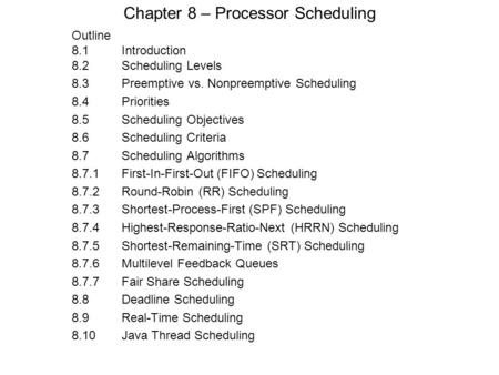 Chapter 8 – Processor Scheduling Outline 8.1 Introduction 8.2Scheduling Levels 8.3Preemptive vs. Nonpreemptive Scheduling 8.4Priorities 8.5Scheduling Objectives.