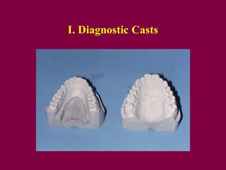 I. Diagnostic Casts. A. Diagnostic CR Casts Most patients have a slight discrepancy between tooth contact in CR and IP Therefore the CR record is made.