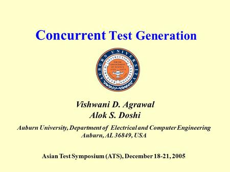 Concurrent Test Generation Auburn University, Department of Electrical and Computer Engineering Auburn, AL 36849, USA Vishwani D. Agrawal Alok S. Doshi.