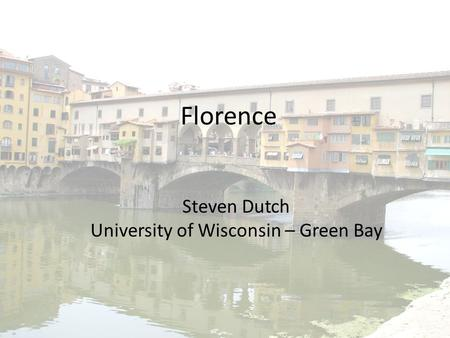Florence Steven Dutch University of Wisconsin – Green Bay.