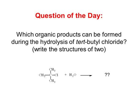 Question of the Day: Which organic products can be formed during the hydrolysis of tert-butyl chloride? (write the structures of two) ??