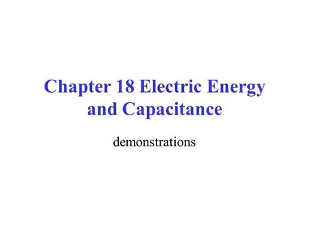 Chapter 18 Electric Energy and Capacitance demonstrations.
