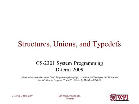 Structures, Unions, and Typedefs CS-2301 D-term 20091 Structures, Unions, and Typedefs CS-2301 System Programming D-term 2009 (Slides include materials.