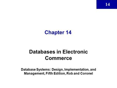 14 Chapter 14 Databases in Electronic Commerce Database Systems: Design, Implementation, and Management, Fifth Edition, Rob and Coronel.