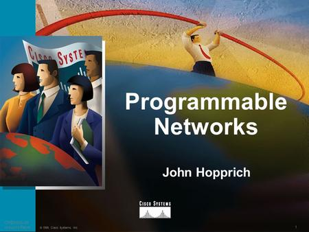 1 Presentation_ID © 1999, Cisco Systems, Inc. Programmable Networks OPENSIG-99 Industry Panel John Hopprich.