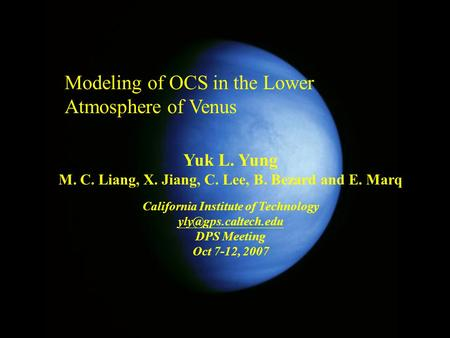 Modeling of OCS in the Lower Atmosphere of Venus Yuk L. Yung M. C. Liang, X. Jiang, C. Lee, B. Bezard and E. Marq California Institute of Technology