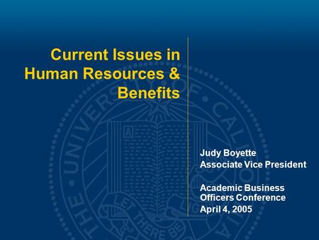 Current Issues in Human Resources & Benefits Judy Boyette Associate Vice President Academic Business Officers Conference April 4, 2005.