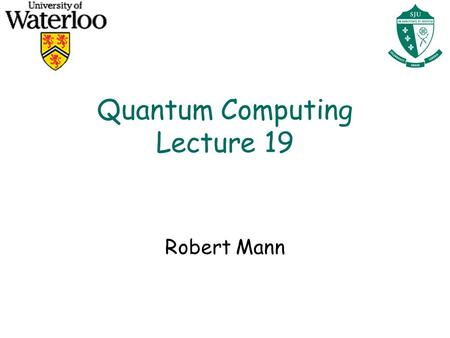 Quantum Computing Lecture 19 Robert Mann. Nuclear Magnetic Resonance Quantum Computers Qubit representation: spin of an atomic nucleus Unitary evolution: