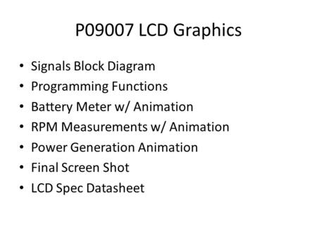 P09007LCD Graphics Signals Block Diagram Programming Functions Battery Meter w/ Animation RPM Measurements w/ Animation Power Generation Animation Final.