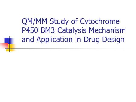 QM/MM Study of Cytochrome P450 BM3 Catalysis Mechanism and Application in Drug Design.
