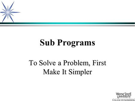 Sub Programs To Solve a Problem, First Make It Simpler.