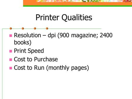 Printer Qualities Resolution – dpi (900 magazine; 2400 books) Print Speed Cost to Purchase Cost to Run (monthly pages)