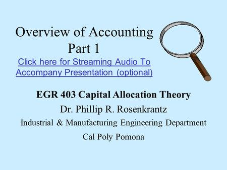Overview of Accounting Part 1 Click here for Streaming Audio To Accompany Presentation (optional) Click here for Streaming Audio To Accompany Presentation.