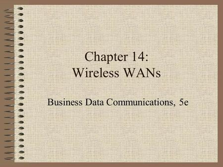 Chapter 14: Wireless WANs Business Data Communications, 5e.