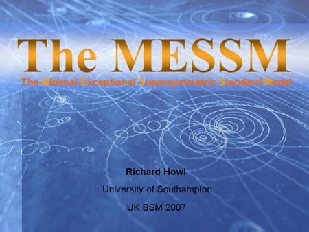 Richard Howl The Minimal Exceptional Supersymmetric Standard Model University of Southampton UK BSM 2007.