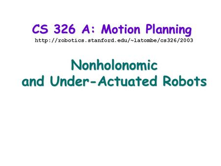 CS 326 A: Motion Planning  and Under-Actuated Robots.