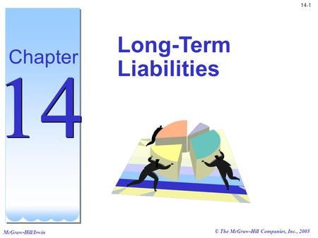 McGraw-Hill/Irwin 14-1 © The McGraw-Hill Companies, Inc., 2005 Long-Term Liabilities Chapter 14.