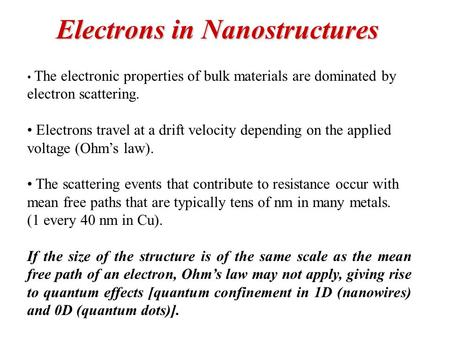 Electrons in Nanostructures The electronic properties of bulk materials are dominated by electron scattering. Electrons travel at a drift velocity depending.