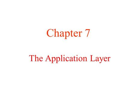 The Application Layer Chapter 7. Electronic Mail Architecture and Services The User Agent Message Formats Message Transfer Final Delivery.