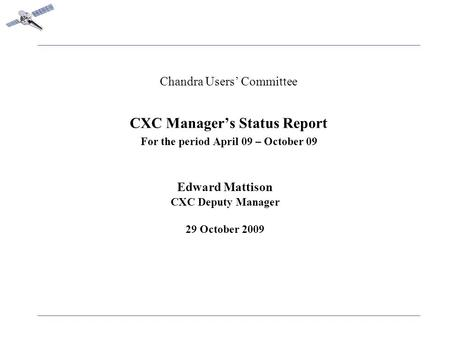 Chandra Users' Committee CXC Manager's Status Report For the period April 09 – October 09 Edward Mattison CXC Deputy Manager 29 October 2009.