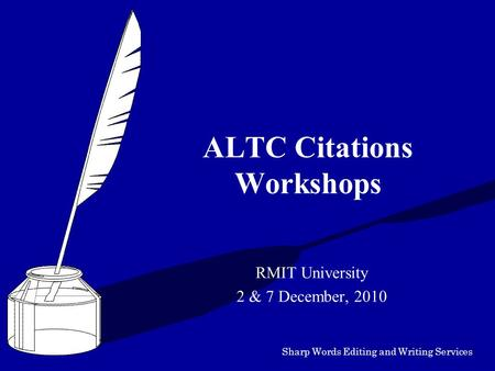 Sharp Words Editing and Writing Services ALTC Citations Workshops RMIT University 2 & 7 December, 2010.