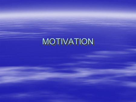 MOTIVATIONMOTIVATION MOTIVATION DEFINED  Willingness to exert high levels of effort to reach organizational goals.