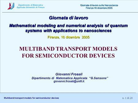 Dipartimento di Matematica Applicata Università di Firenze Multiband transport models for semiconductor devices Giornata di lavoro sulle Nanoscienze Firenze.