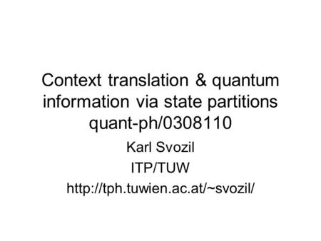 Context translation & quantum information via state partitions quant-ph/0308110 Karl Svozil ITP/TUW