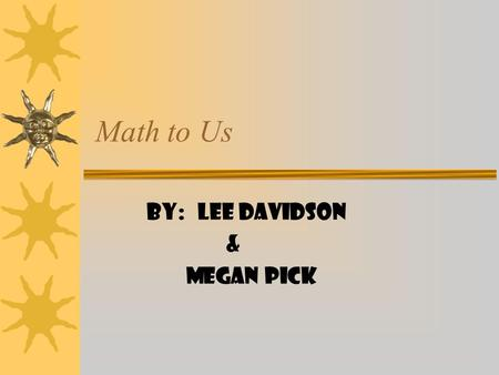 Math to Us By: Lee Davidson & Megan Pick We like Money!  Add it up… what could you buy?