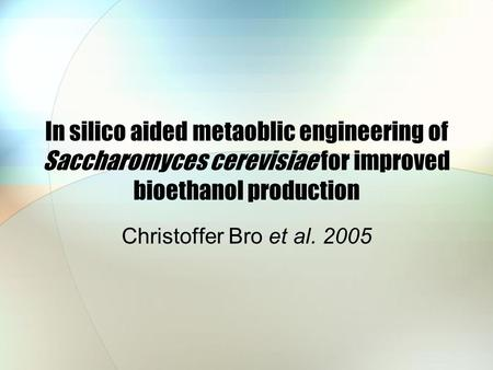 In silico aided metaoblic engineering of Saccharomyces cerevisiae for improved bioethanol production Christoffer Bro et al. 2005.