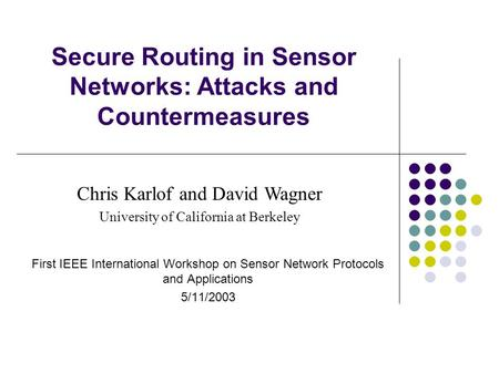 Secure Routing in Sensor Networks: Attacks and Countermeasures First IEEE International Workshop on Sensor Network Protocols and Applications 5/11/2003.