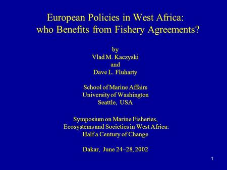 1 European Policies in West Africa: who Benefits from Fishery Agreements? by Vlad M. Kaczyski and Dave L. Fluharty School of Marine Affairs University.