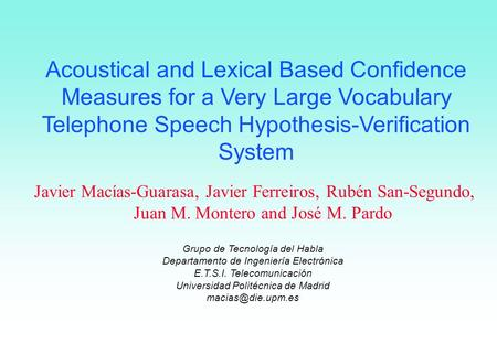 Acoustical and Lexical Based Confidence Measures for a Very Large Vocabulary Telephone Speech Hypothesis-Verification System Javier Macías-Guarasa, Javier.