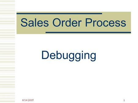 "6/14/2015 1 Sales Order Process Debugging. 6/14/2015 2 Teaching with SAP ""Never again did I learn so much in such a short time, because twenty participants."