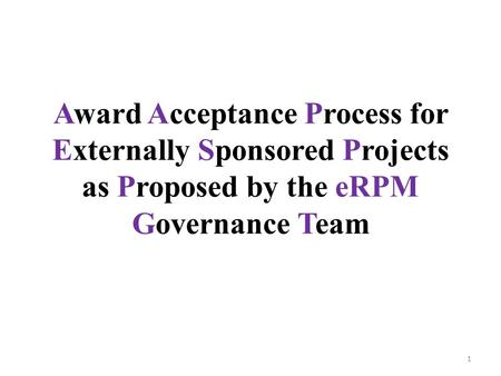 Award Acceptance Process for Externally Sponsored Projects as Proposed by the eRPM Governance Team 1.