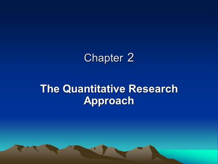 Chapter 2 The Quantitative Research Approach. WHAT IS THE POSITIVIST WAY OF THINKING? Striving Toward Measurability Striving Toward Objectivity Striving.
