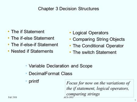 1 Fall 2008ACS-1903 Chapter 3 Decision Structures The if Statement The if-else Statement The if-else-if Statement Nested if Statements Logical Operators.