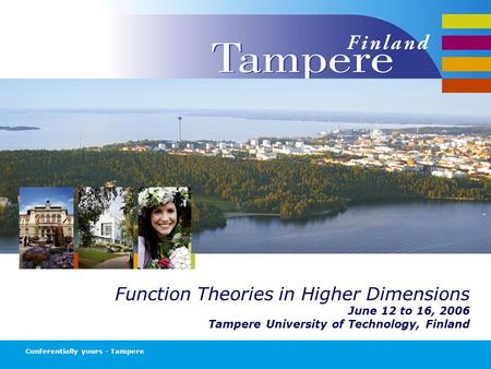 Function Theories in Higher Dimensions June 12 to 16, 2006 Tampere University of Technology, Finland Conferentially yours - Tampere.