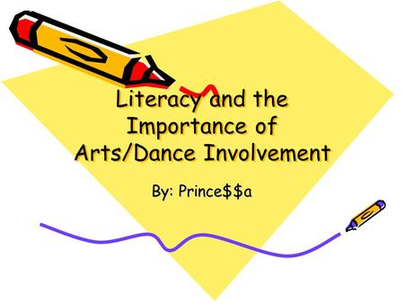 Literacy and the Importance of Arts/Dance Involvement By: Prince$$a.