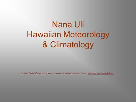 Nānā Uli Hawaiian Meteorology & Climatology. Kamehameha Pai'ea Pai'ea Thunder and lightning, The cry of a babe Cold wind and rain; Born on this night,