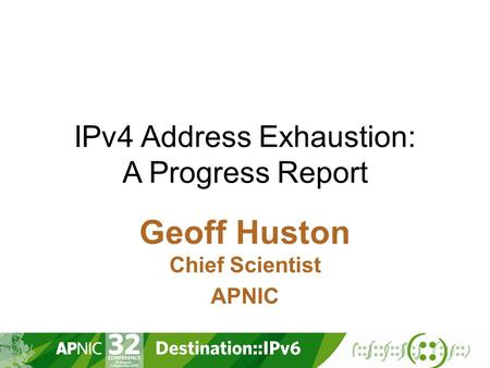 IPv4 Address Exhaustion: A Progress Report Geoff Huston Chief Scientist APNIC.