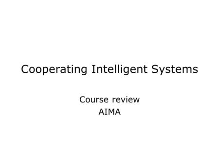 Cooperating Intelligent Systems Course review AIMA.