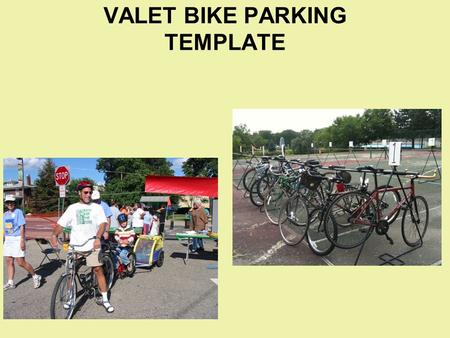 VALET BIKE PARKING TEMPLATE. VALET BIKE PARKING What is it? A secure parking location which gives people confidence to bicycle to public events.