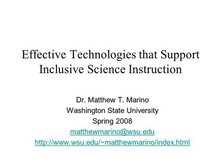 Effective Technologies that Support Inclusive Science Instruction Dr. Matthew T. Marino Washington State University Spring 2008