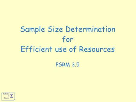 Statistics in Science   Sample Size Determination for Efficient use of Resources PGRM 3.5.