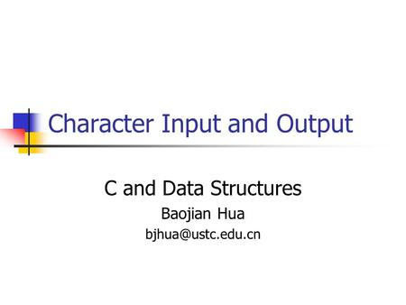 Character Input and Output C and Data Structures Baojian Hua