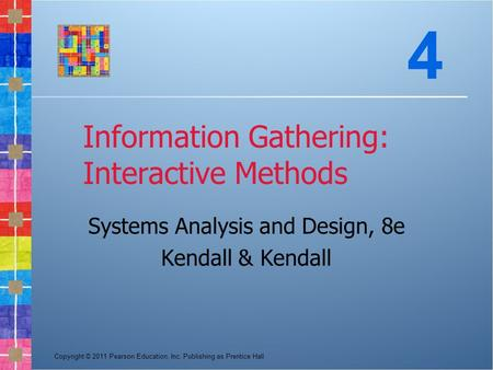 Copyright © 2011 Pearson Education, Inc. Publishing as Prentice Hall Information Gathering: Interactive Methods Systems Analysis and Design, 8e Kendall.