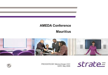 AMEDA Conference Mauritius PRESENTED BY: Monica Singer, CEO DATE: May 2008.