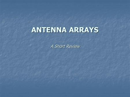 ANTENNA ARRAYS A Short Review. Array Factor (1) Uniform, Linear Array Equally spaced elements along the z-axis Equally spaced elements along the z-axis.