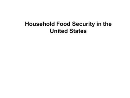 Household Food Security in the United States. History of the Food Security Measurement Project 1990NMRR Act recommends a standardized mechanism for defining.